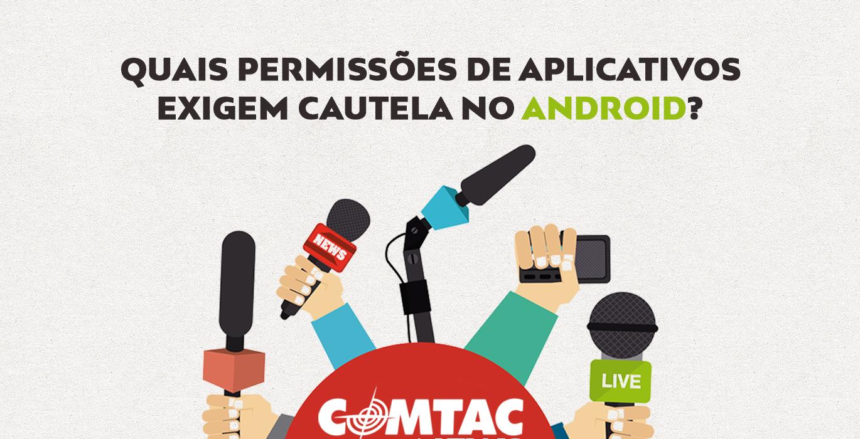 Quais permissões de aplicativos exigem cautela no Android?