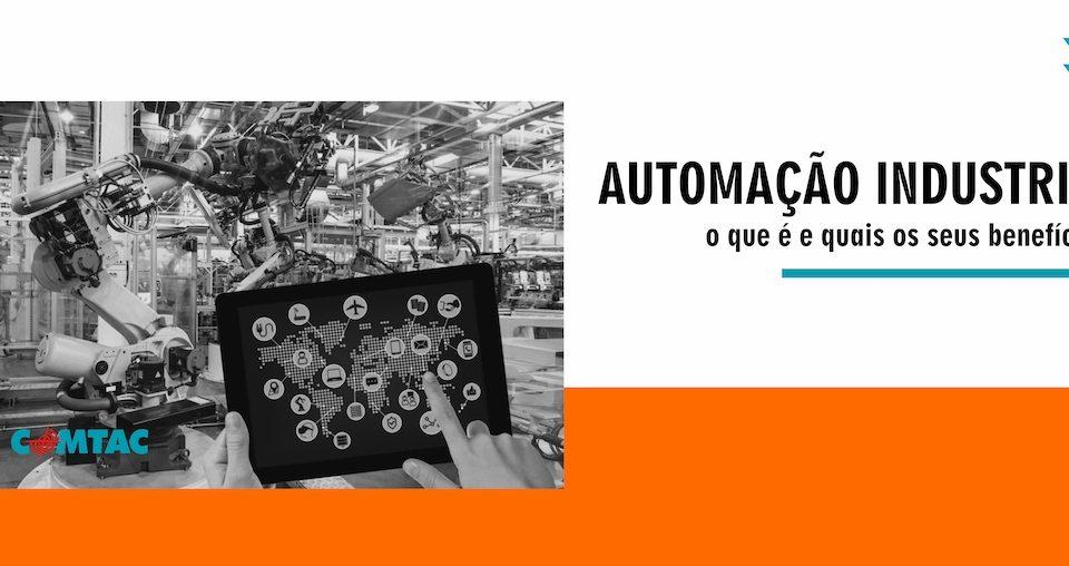 Automação Industrial: o que é e quais são os benefícios?
